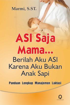 Asi Saja Mama Berilah Aku ASI Karena Aku Bukan Anak Sapi