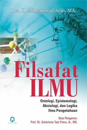 Filsafat Ilmu: Ontologi, Epistomologi, Aksiologi, dan Logika Ilmu Pengetahuan
