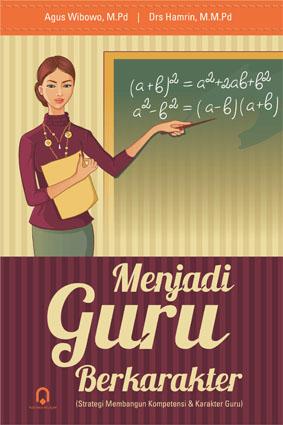 Menjadi Guru Berkarakter (Strategi Membangun Kompetensi dan Karakter Guru)