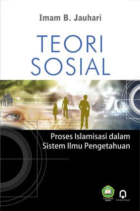 Teori Sosial : Proses Islamisasi Dalam Sistem Ilmu Pengetahuan