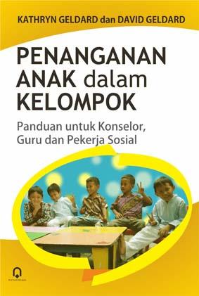Penanganan Anak Dalam Kelompok Panduan Untuk Konselor, Guru dan Pekerja Sosial