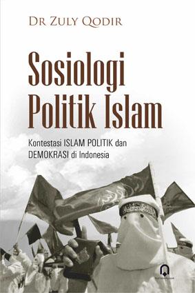 Sosiologi Politik Islam Kontestasi Islam Politik dan Demokrasi di Indonesia
