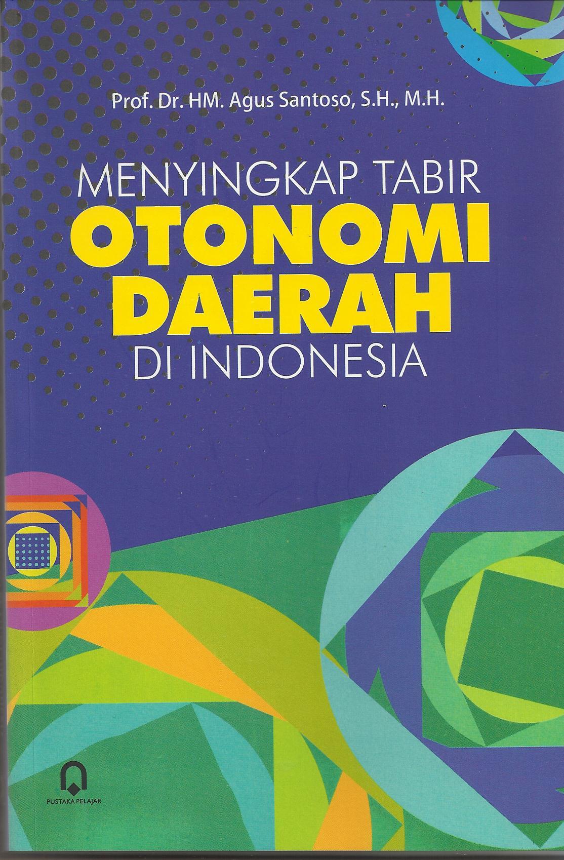 Menyingkap Tabir Otonomi Daerah Di Indonesia