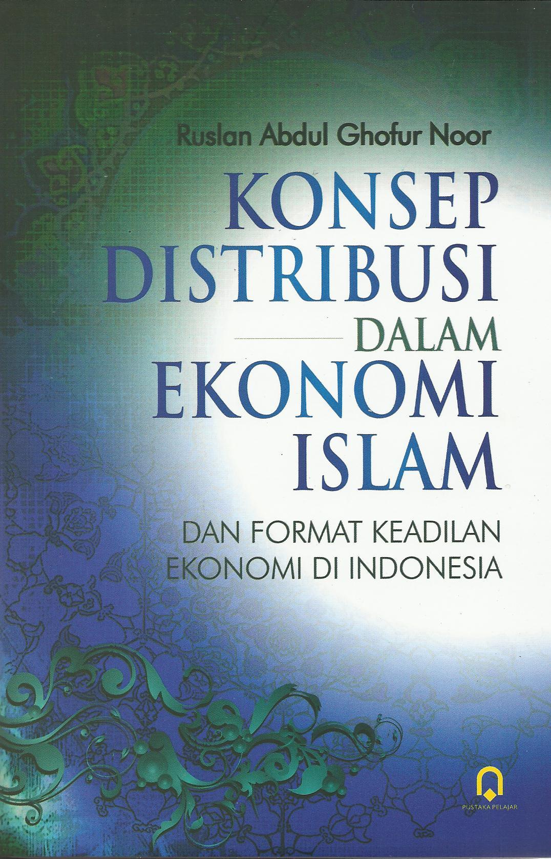 Konsep Distribusi dalam Ekonomi Islam dan Format Keadilan Ekonomi di Indonesia
