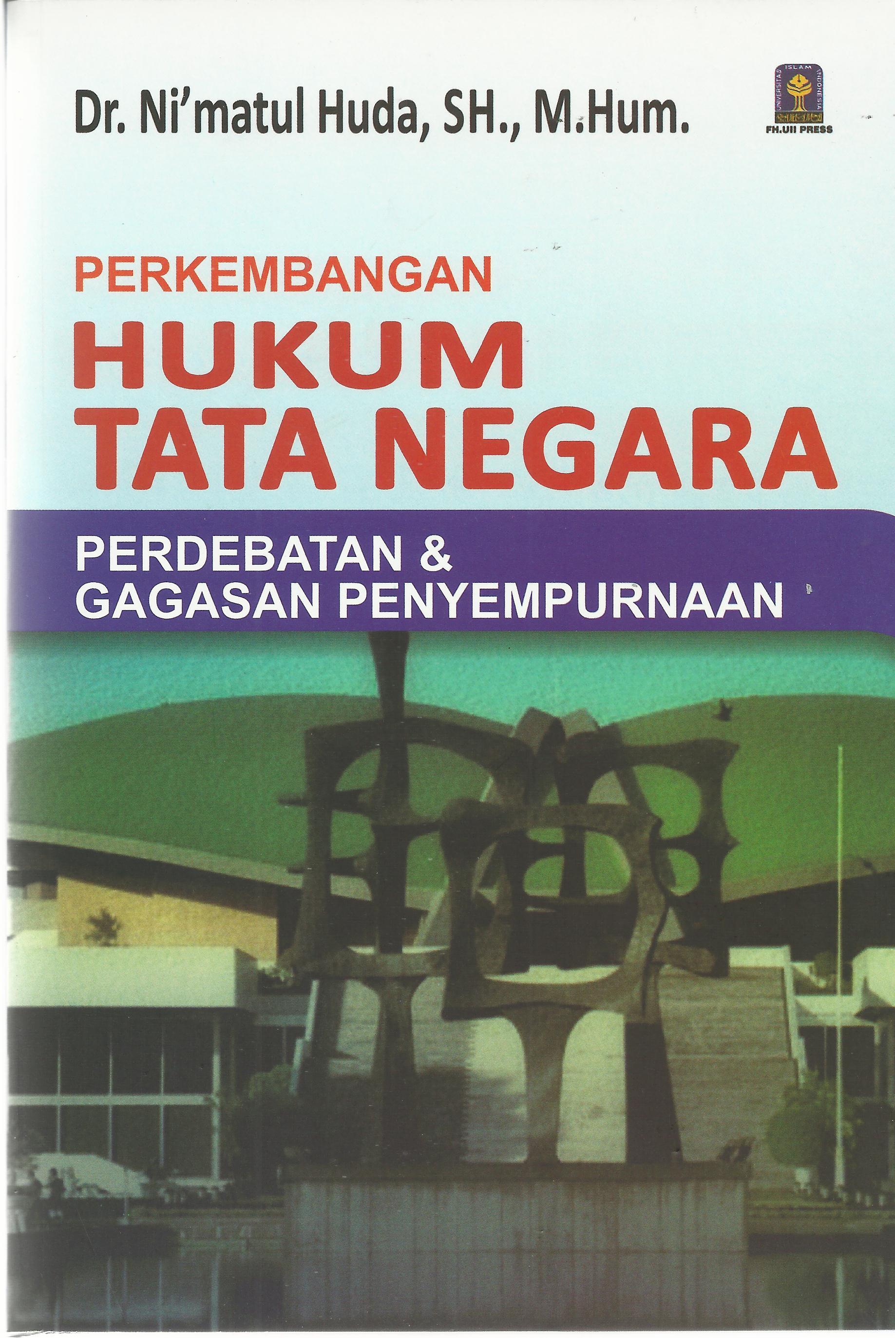 Perkembangan Hukum Tata Negara Perdebatan dan Gagasan Penyempurnaan