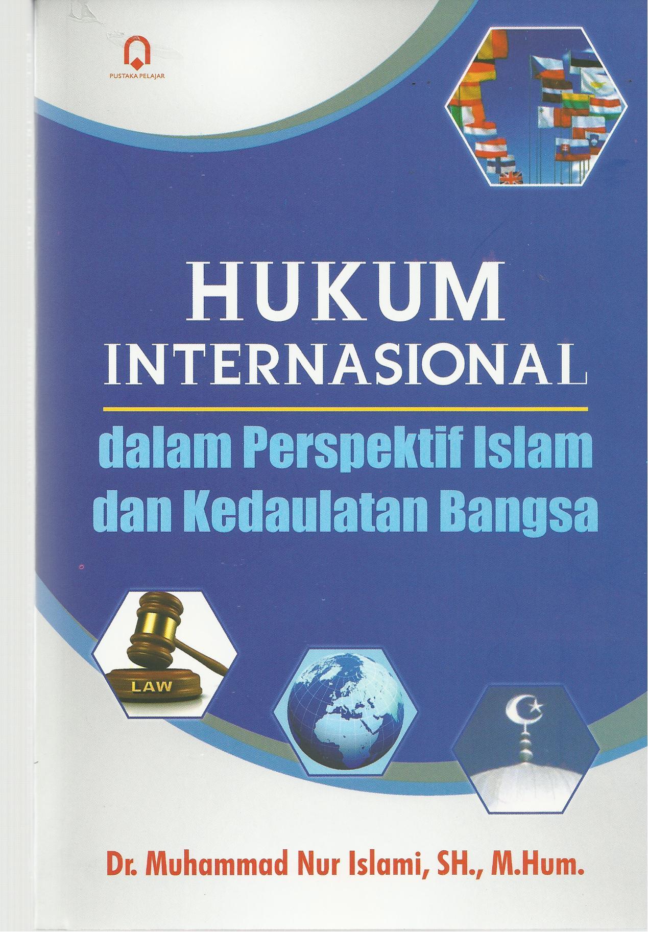 Hukum Internasional Dalam Perspektif Islam Dan Kedaulatan Bangsa