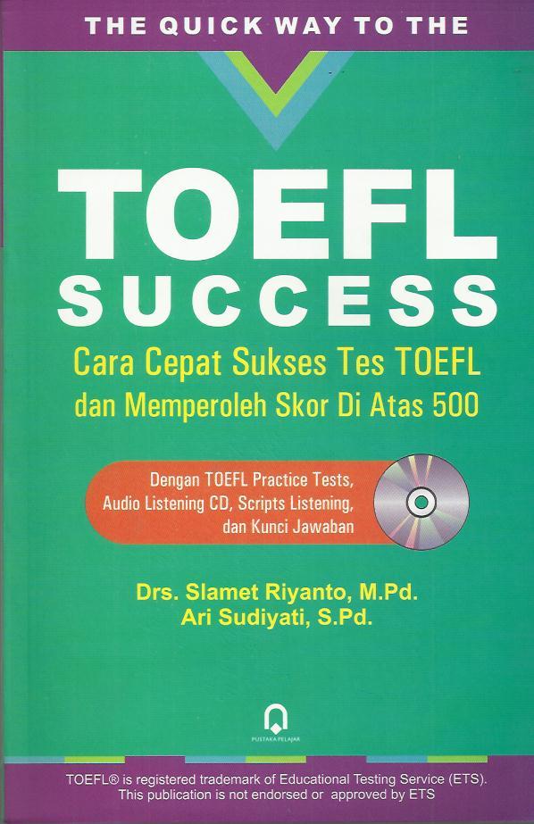 TOEFL SUCCESS CARA CEPAT SUKSES TES TOEFL DAN MEMPEROLEH SKOR DI ATAS 500