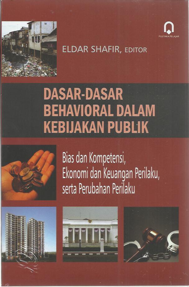 Dasar-Dasar Behavioral Dalam Kebijakan Publik (Bias Dan Kompetensi, Ekonomi Dan Keuangan Perilaku, Serta Perubahan Perilaku)