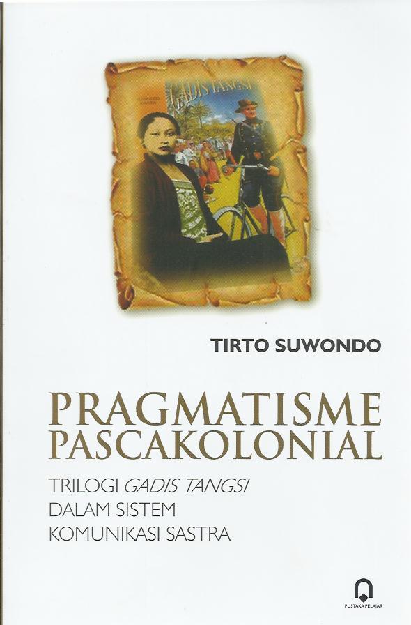Pragmatisme Pascakolonial (Trilogi Gadis Tangsi Dalam Sistem Komunikasi Sastra)