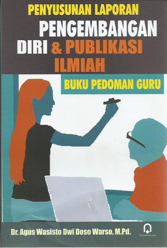 Penyusunan Laporan Pengembangan Diri Dan Publikasi Ilmiah (Buku Pedoman Guru)