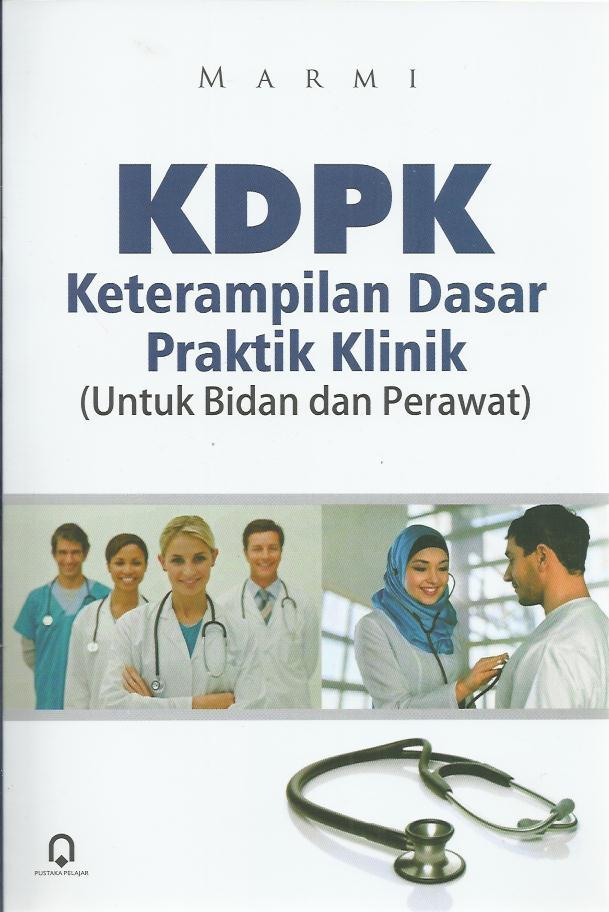 KDPK Keterampilan Dasar Praktik Klinik (Untuk Bidan Dan Perawat)