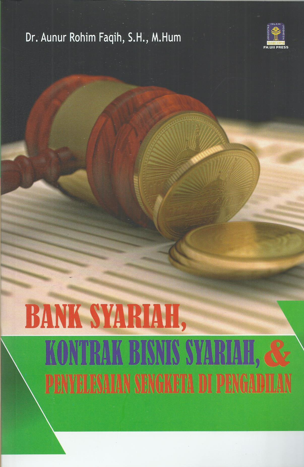 Bank Syariah Kontrak Bisnis Syariah Dan Penyelesaian Sengketa Di Pengadilan