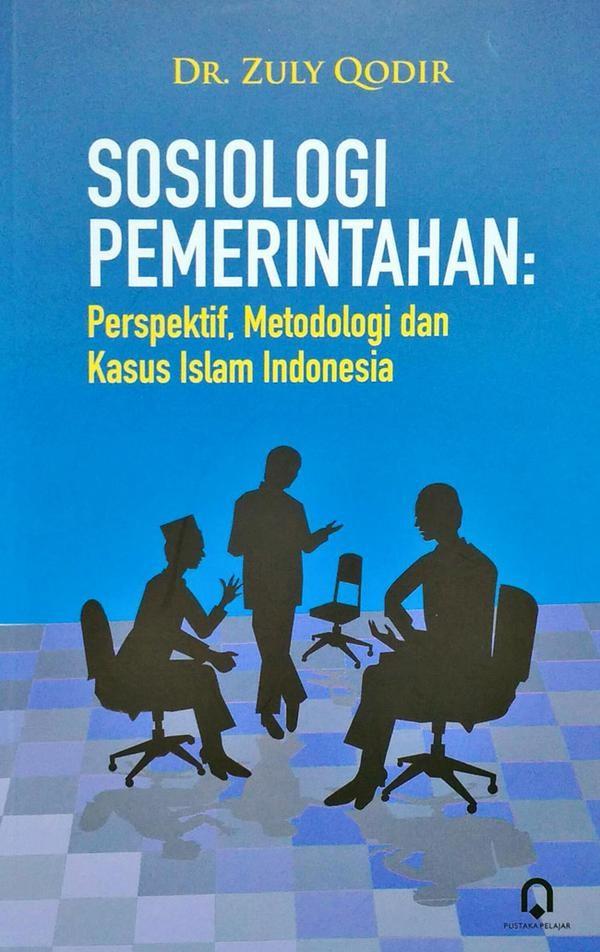 Sosiologi Pemerintahan : Perspektif, Metodologi Dan Kasus Islam Indonesia