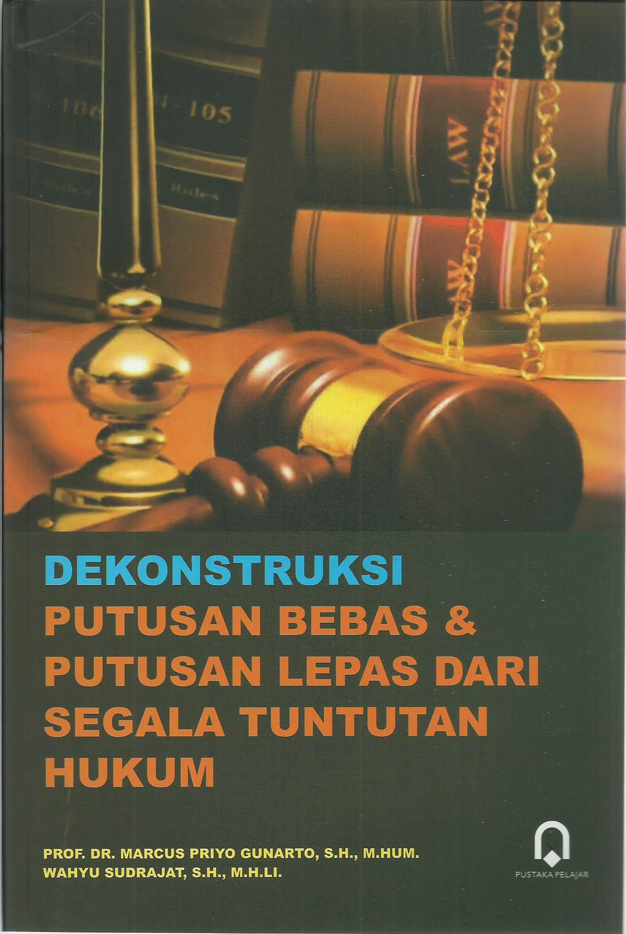 Dekonstruksi Putusan Bebas Dan Putusan Lepas Dari Segala Tuntutan Hukum