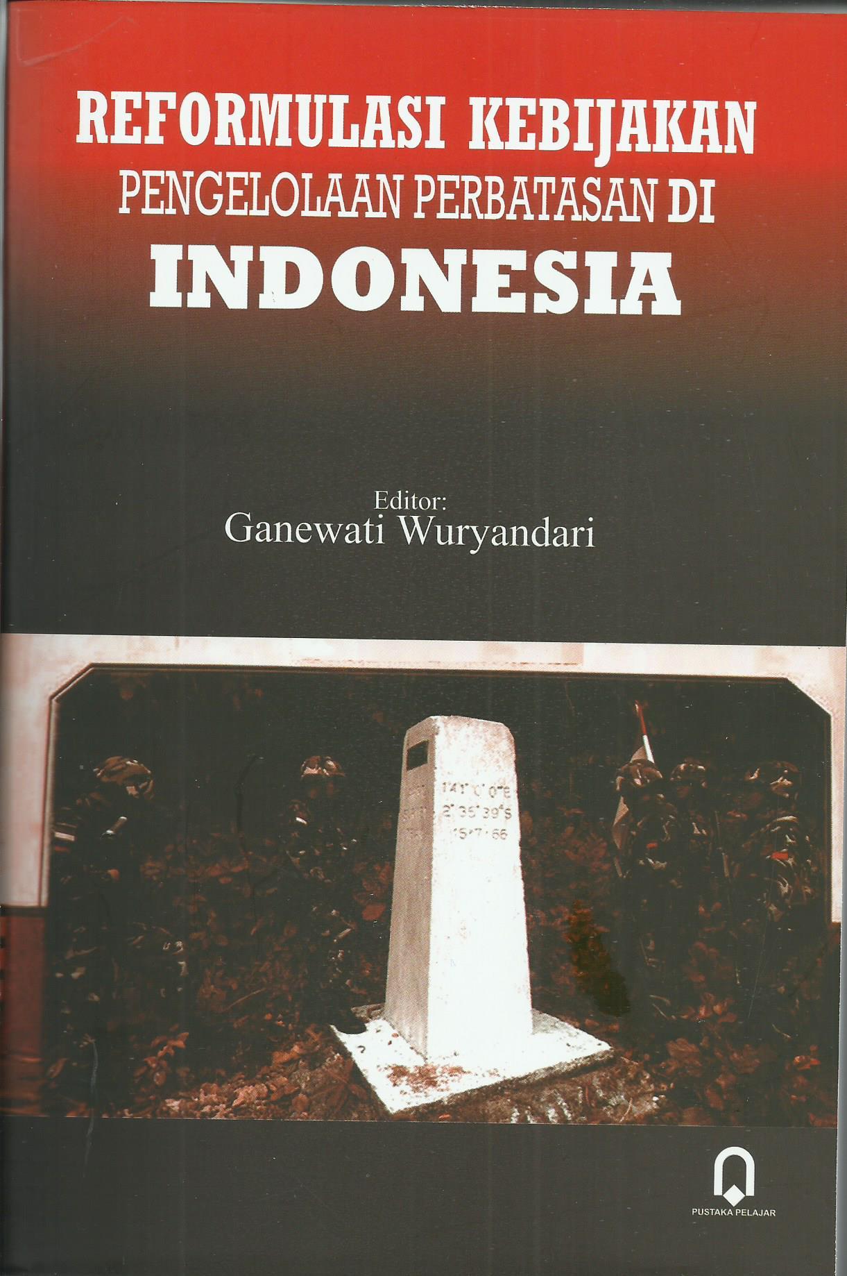 Reformulasi Kebijakan Pengelolaan Perbatasan Di Indonesia