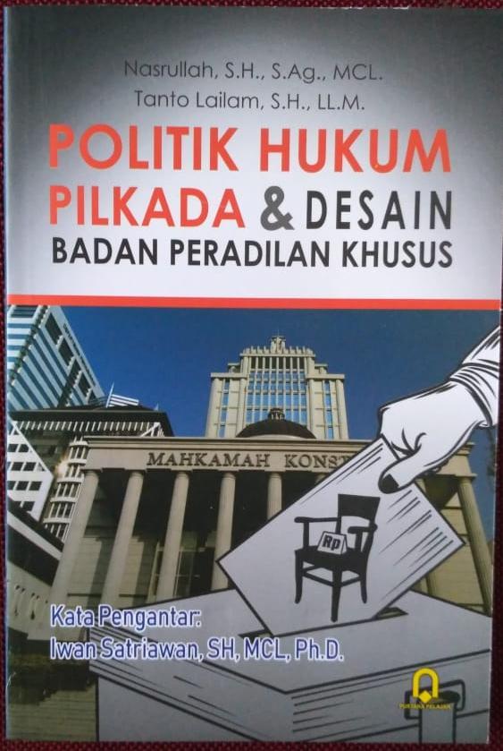 Politik Hukum Pilkada & Desain Badan Peradilan Khusus