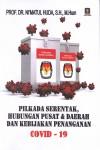 Pilkada Serentak, Hubungan Pusat & Daerah Dan Kebijakan Penanganan  Covid – 19