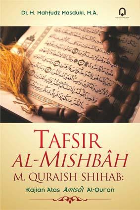 Tafsir Al-Misbah M. Quraish Shihab : Kajian Atas Amtsal Al-Qur'an