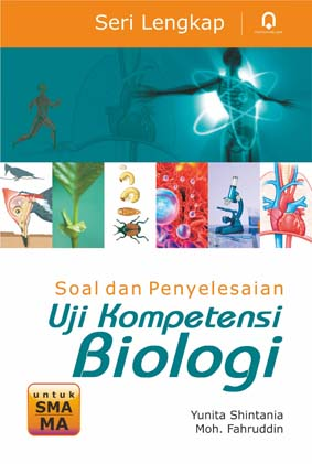 Seri Lengkap Soal dan Penyelesaian Uji Kompetensi Biologi untuk SMA/MA