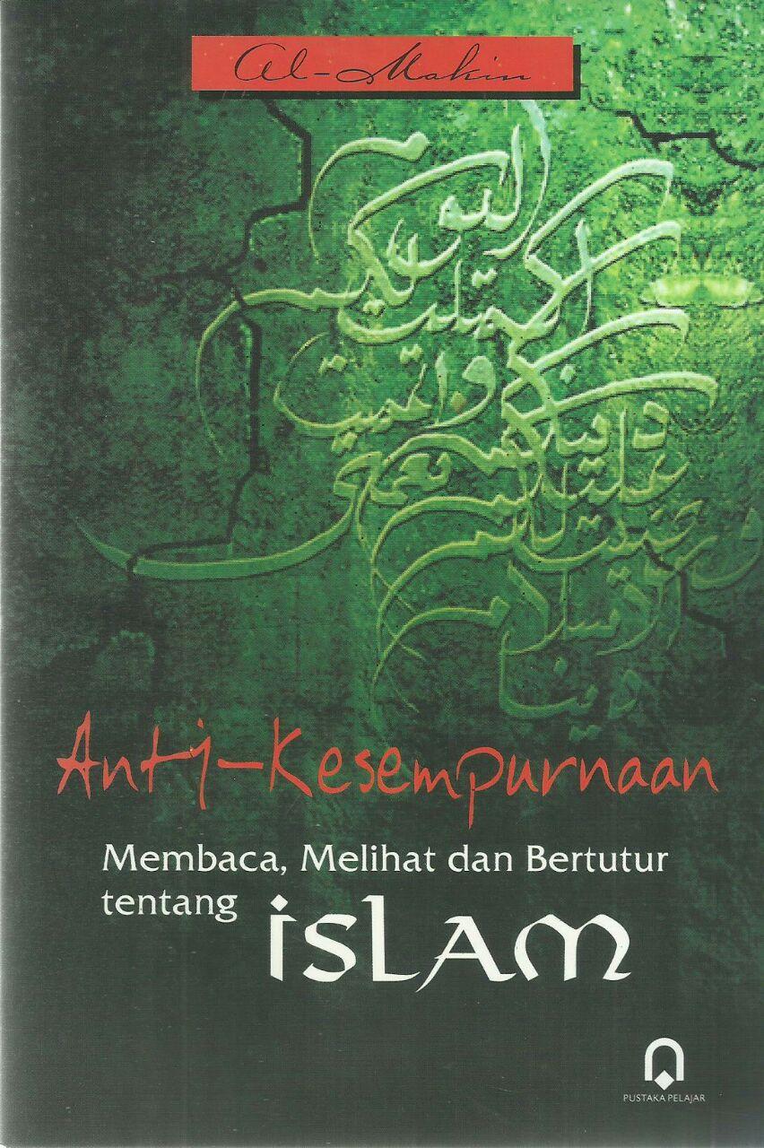 ANTI KESEMPURNAAN MEMBACA MELIHAT DAN BERTUTUR TENTANG ISLAM