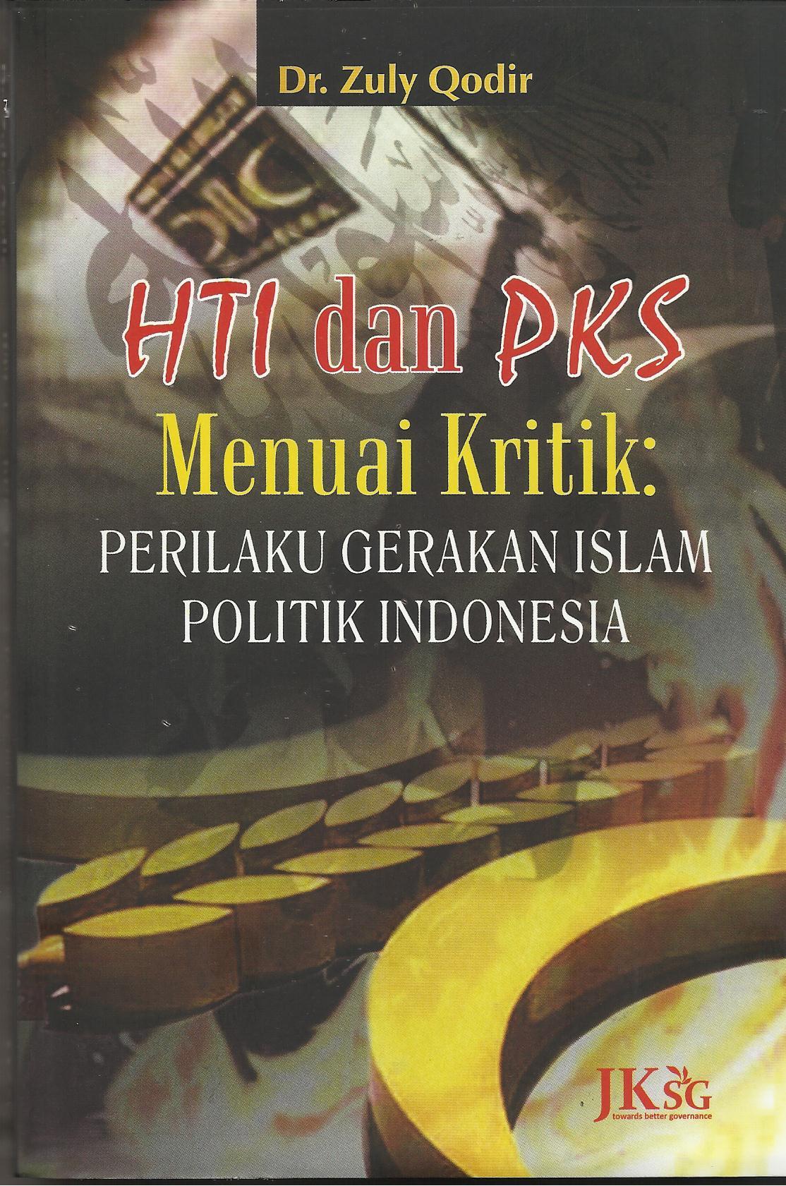 HTI Dan PKS Menuai Kritik : Perilaku Gerakan Islam Politik Indonesia