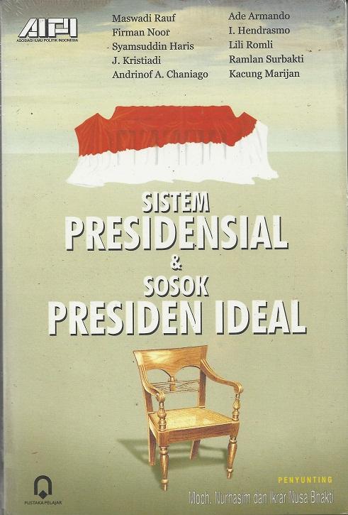 Sistem Presidensial dan sosok Presiden Ideal