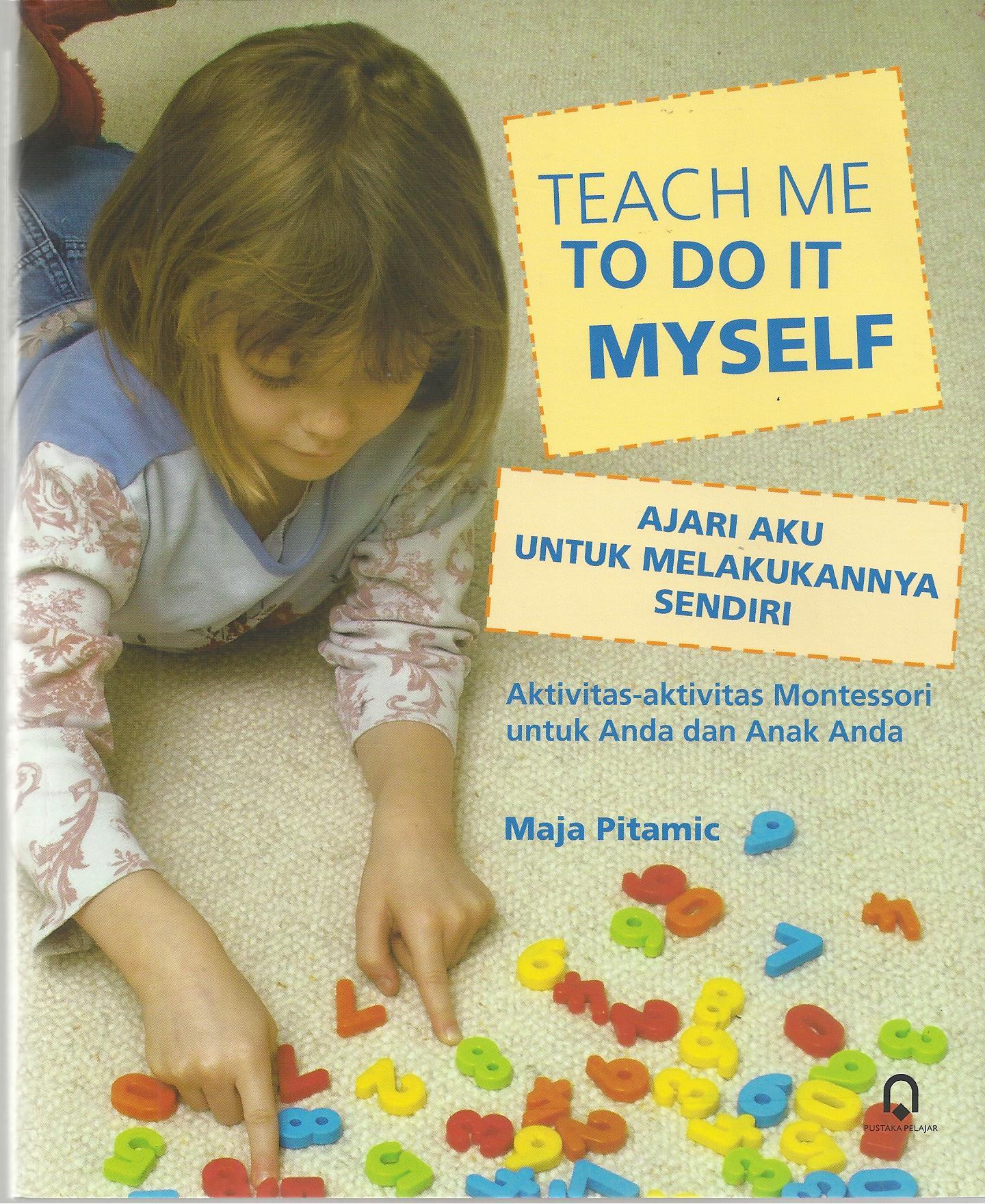 Teach Me To Do It Myself Ajari Aku Untuk Melakukannya Sendiri