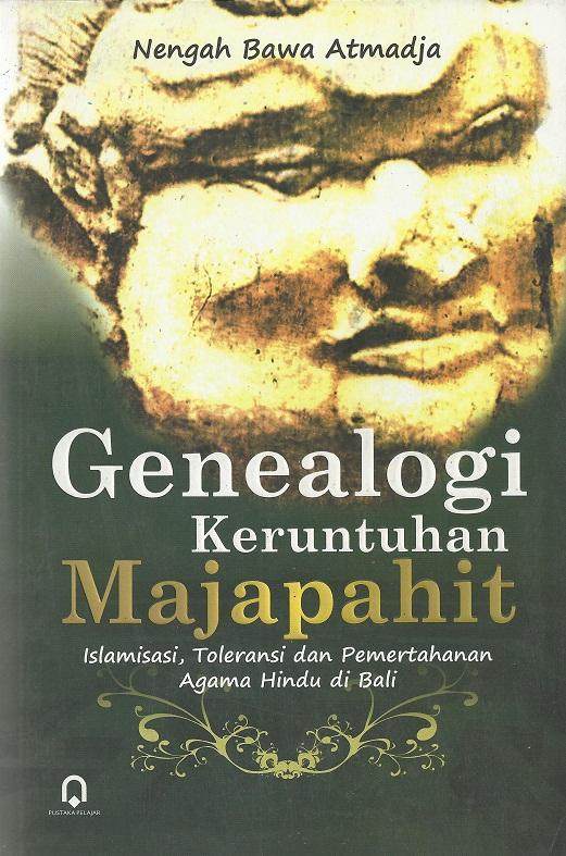 Genealogi Keruntuhan Majapahit -Islamisasi, Toleransi, dan Pemertahanan agama Hindu di Bali