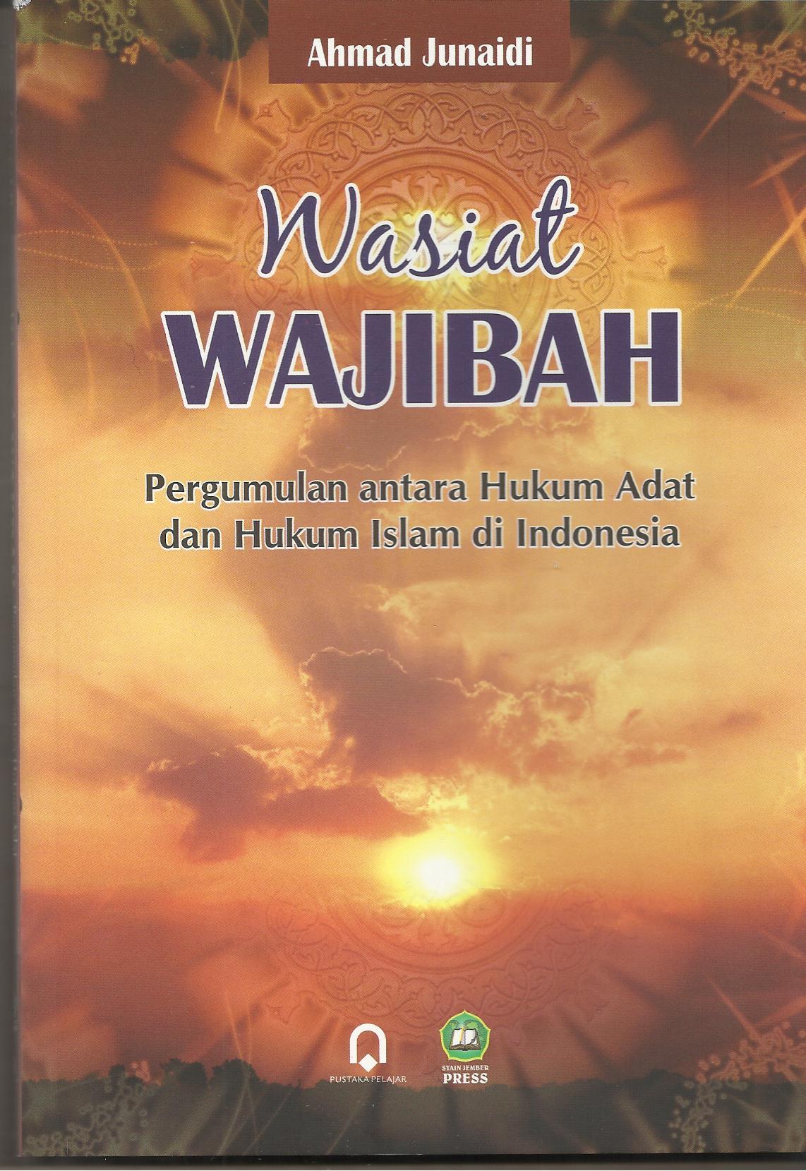 Wasiat Wajibah (Pergumulan Antara Hukum Adat dan Hukum Islam di Indonesia)