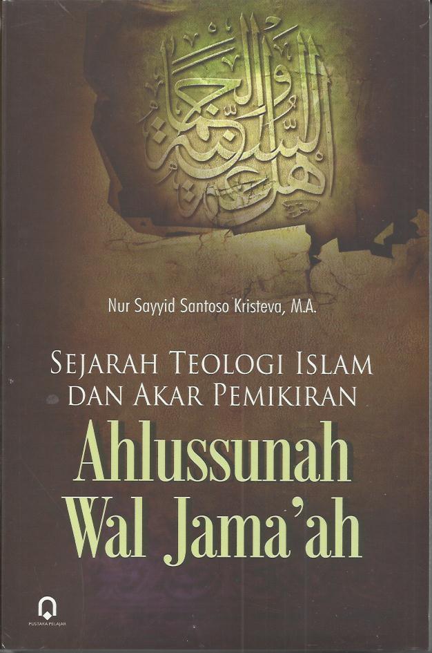 Sejarah Teologi Islam dan Akar Pemikiran Ahlussunnah Wal Jama'ah