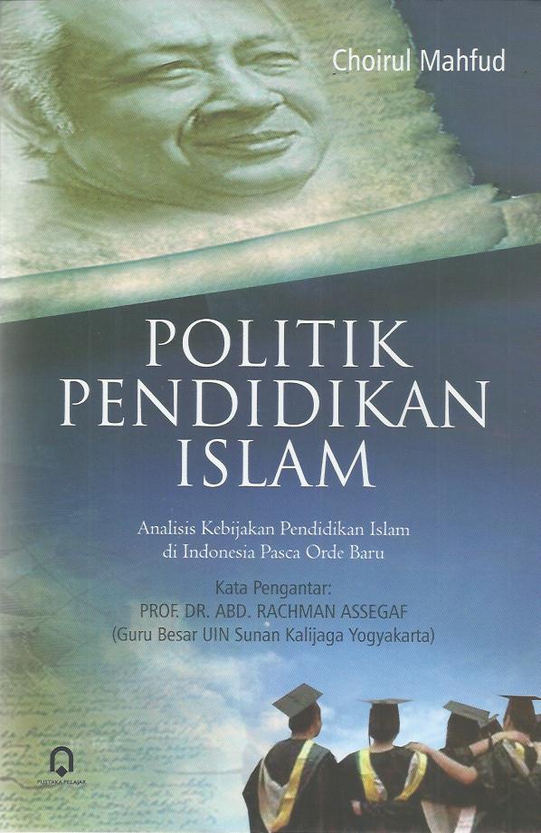 Politik Pendidikan Islam ( Analisis Kebijakan Pendidikan Islam Di Indonesia Pasca Orde Baru )