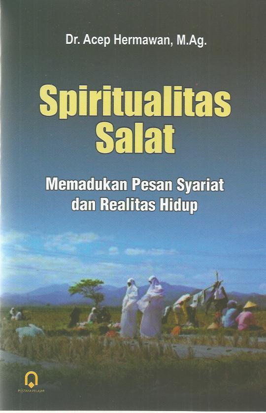 Spiritualitas Salat (Memadukan Pesan Syariat dan Realitas Hidup)