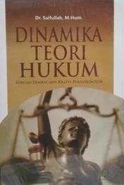 Dinamika Teori Hukum (Sebuah Pembacaan Kritis Paradigmatik)