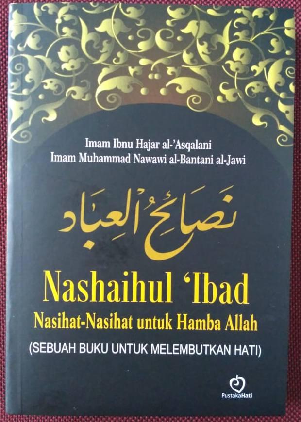 Nashaihul 'Ibad (Nasihat-Nasihat Untuk Hamba Alloh – Sebuah Buku Untuk Melembutkan Hati)