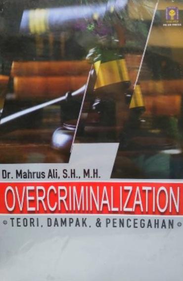 Overcriminalization (Teori, Dampak dan Pencegahannya)