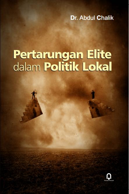 Pertarungan Elite Dalam Politik Lokal