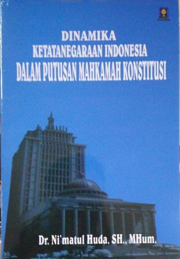 Dinamika Ketatanegaraan Indonesia Dalam Putusan Mahkamah Konstitusi