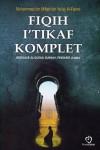 FIQIH I'TIKAF KOMPLET : BERDASARKAN AL-QURAN, SUNNAH, PENDAPAT ULAMA